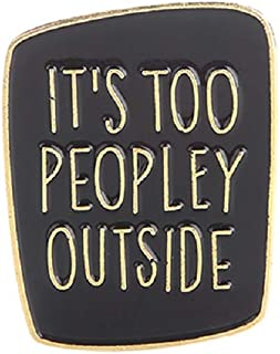 It's Too Peopley Outside Enamel Pin Introvert Brooches Pins Funny Saying Badges Sarcastic Brooches