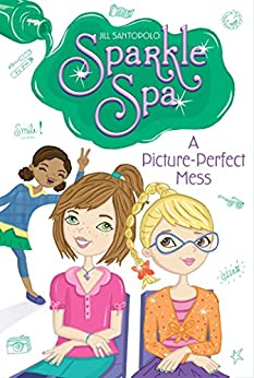 A Picture-Perfect Mess (Sparkle Spa Book 6) by [Jill Santopolo]