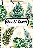 Mes Plantes: carnet de bord du jardinier | 110 pages 17,8x25,4cm | journal de notes pour vos plantes d'intérieur et d'extérieur et les évènements relatif (arrosage, rempotage, semies, ...)