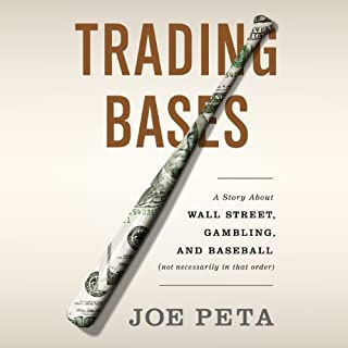 Trading Bases     A Story About Wall Street, Gambling, and Baseball (Not Necessarily in That Order)              By:                                                                                                                                 Joe Peta                               Narrated by:                                                                                                                                 Fred Sanders                      Length: 9 hrs and 36 mins     143 ratings     Overall 4.2