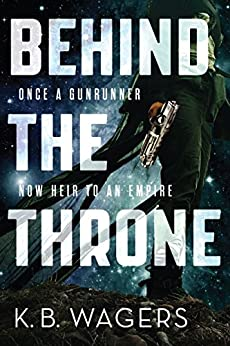 Behind the Throne: The Indranan War, Book 1 by [K. B. Wagers]