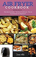 """AIR FRYER COOKBOOK series4: This Book Includes: """"Air Fryer Cookbook + The Air Fryer Recipes For Beginners"""""""