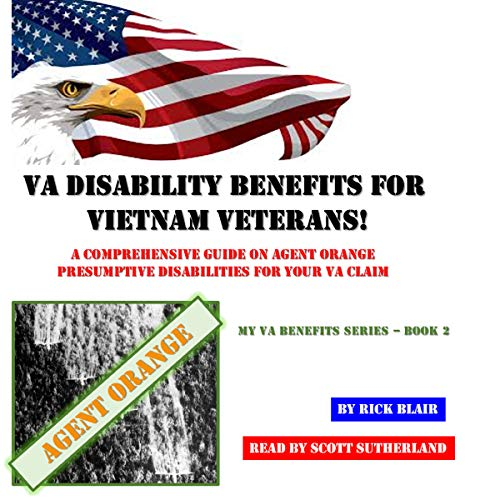 VA Disability Benefits for Vietnam Veterans!: A Comprehensive Guide on Agent Orange Presumptive Disabilities for Your VA Claim     My VA Benefits Series, Book 2              By:                                                                                                                                 Rick Blair                               Narrated by:                                                                                                                                 Scott Sutherland                      Length: 1 hr and 38 mins     Not rated yet     Overall 0.0