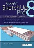 Google SketchUp Pro 8: Ensino Prático e Didático