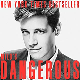 Dangerous                   Written by:                                                                                                                                 Milo Yiannopoulos                               Narrated by:                                                                                                                                 Milo Yiannopoulos                      Length: 6 hrs and 20 mins     90 ratings     Overall 4.8