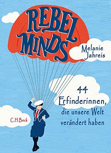 Rebel Minds: 44 Erfinderinnen, die unsere Welt verändert haben: 44 Erfinderinnen, die unsere Welt verndert haben