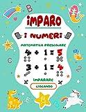 Imparo I Numeri: Tracciare i numeri e imparare le prime operazioni, addizioni e sottrazion...
