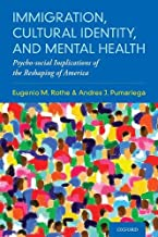 Immigration, Cultural Identity, and Mental Health: Psycho-social Implications of the Reshaping of America