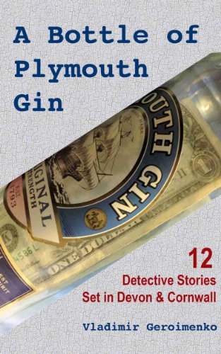 A Bottle of Plymouth Gin: 12 Detective Stories Set in Devon & Cornwall (English Edition)