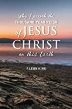 Why I Preach the Thousand-Year Reign of Christ on this Earth