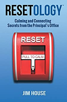 Resetology: Calming and Connecting Secrets From The Principal's Office by [Jim House]