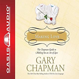 Making Love     The Chapman Guide to Making Sex an Act of Love (Marriage Saver)              By:                                                                                                                                 Gary Chapman                               Narrated by:                                                                                                                                 Maurice England                      Length: 1 hr and 54 mins     92 ratings     Overall 4.3