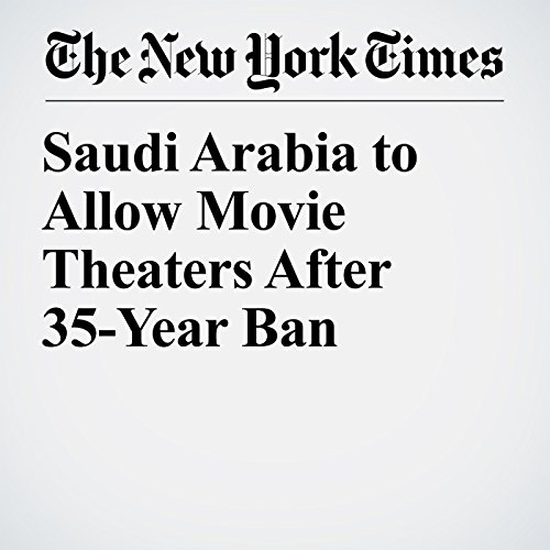 Saudi Arabia to Allow Movie Theaters After 35-Year Ban copertina