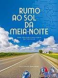 Rumo ao Sol da Meia Noite: Uma cruzada solitária de Triciclo (Portuguese...