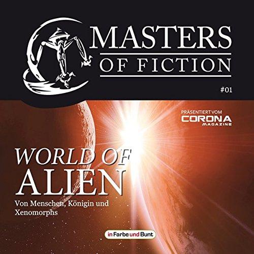 Masters of Fiction 1: World of Alien - Von Menschen, Königin und Xenomorphs: Franchise-Sachbuch-Reihe als Hörbuch