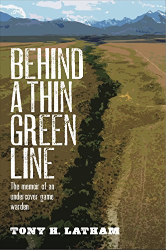 Behind a Thin Green Line: The Memoir of an Undercover Game Warden Crime Organized