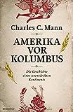 Amerika vor Kolumbus: Die Geschichte eines unentdeckten Kontinents - Charles C. Mann