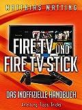 Fire TV, Fire TV 4K und Fire TV Stick - das inoffizielle Handbuch. Anleitung, Tipps, Tricks