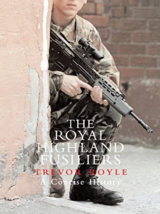 The Royal Highland Fusiliers: A Concise History (English Edition)
