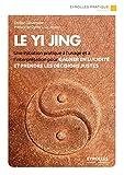 Le yi jing - une initiation pratique a l'usage et a l'interprétation pour gagner en lucidite et pren (Eyrolles Pratique)