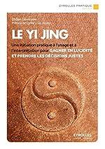 Le Yi Jing - Une initiation pratique à l'usage et à l'interprétation pour gagner en lucidité et prendre les décisions justes. de Didier Goutman