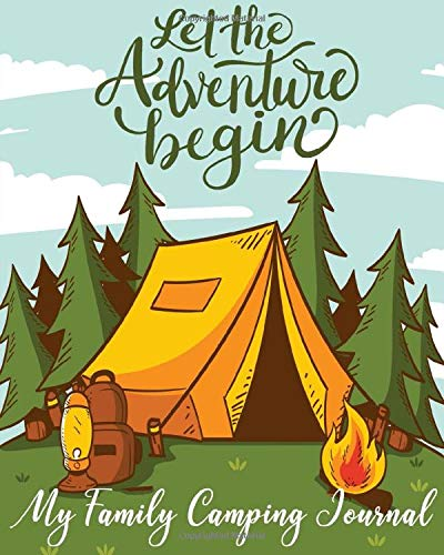 Let The Adventure Begin_ My Family Camping Journal: Prompt Journal & Outdoor Activity Book for Kids| Perfect Campsite Diary, Notebook, Logbook for ... Family Memory Keepsake for Camping Lovers