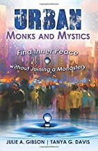 Urban Monks and Mystics: Find Inner Peace Without Joining a Monastery