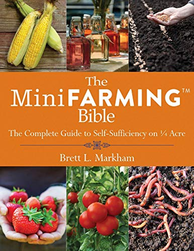 The Mini Farming Bible: The Complete Guide to Self-Sufficiency on ¼ Acre by [Brett L. Markham]