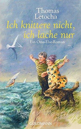 Ich knittere nicht, ich lache nur: Ein Oma-Else-Roman