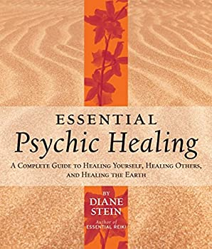 Essential Psychic Healing  A Complete Guide to Healing Yourself Healing Others and Healing the Earth