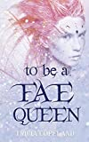 To be a Fae Queen (Realm Chronicles Book 1)