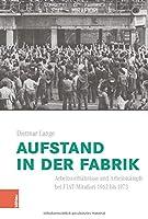 Aufstand in Der Fabrik: Arbeitsverhaltnisse Und Arbeitskampfe Bei Fiat-Mirafiori 1962 Bis 1973 (Italien in Der Moderne)