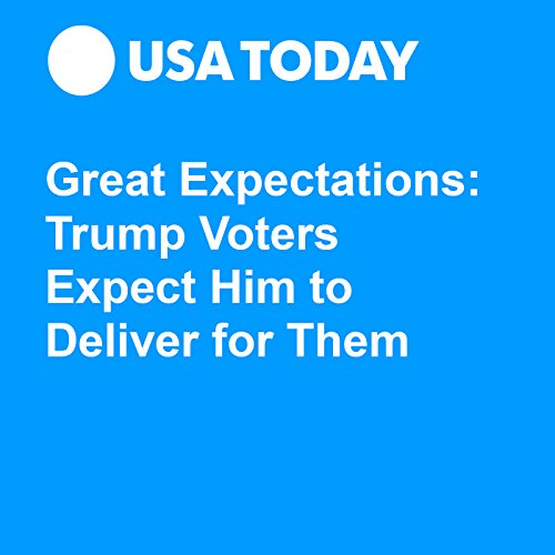 Great Expectations: Trump Voters Expect Him to Deliver for Them audiobook cover art