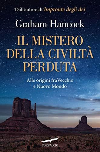 Il mistero della civiltà perduta: Alle origini fra Vecchio e Nuovo Mondo