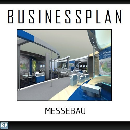Businessplan Vorlage - Existenzgründung Messebau Start-Up professionell und erfolgreich mit Checkliste, Muster inkl. Beispiel