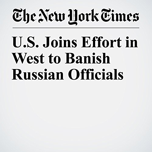 U.S. Joins Effort in West to Banish Russian Officials copertina