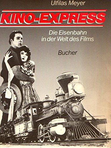 Kino-Express. Die Eisenbahn in der Welt des Films.