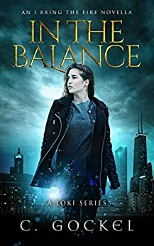 In the Balance: An I Bring the Fire Novella (IBF 3.5) by [C. Gockel]
