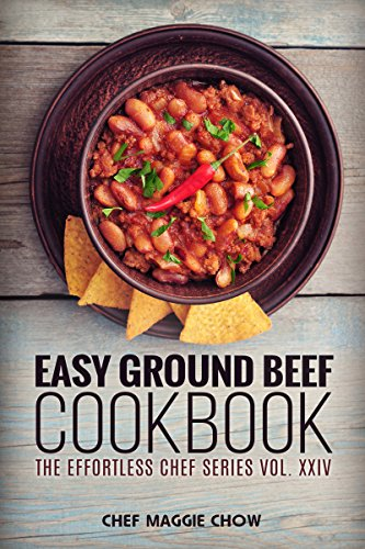 Easy Ground Beef Cookbook (Ground Beef Cookbook, Ground Beef Recipes, Ground Beef, Ground Beef Cooking, Easy Ground Beef Cookbook 1) by [Chef Maggie Chow]