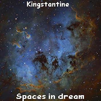 Kingstantine Spaces in Dream