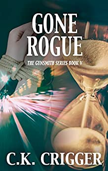 Gone Rogue (The Gunsmith Book 5) by [C.K. Crigger]