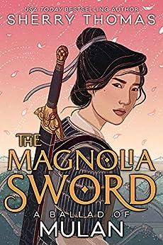 The Magnolia Sword: A Ballad of Mulan by [Sherry Thomas]