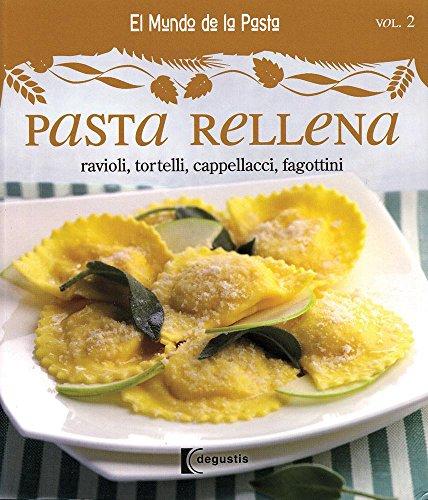 Pasta rellena / Stuffed Pasta: Ravioli, Tortelli, Cappellacci, Fagottini (El mundo de las pastas / The World of Pasta)