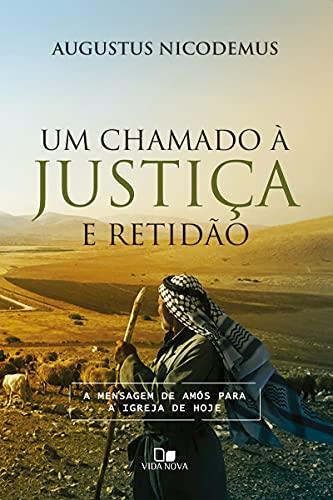 Chamado À Justiça E Retidão, Um - A Mensagem De Amós Para A Igreja De Hoje.
