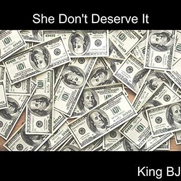 She Don't Deserve It