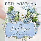 A July Bride: A Year of Weddings, Book 8 - Beth Wiseman