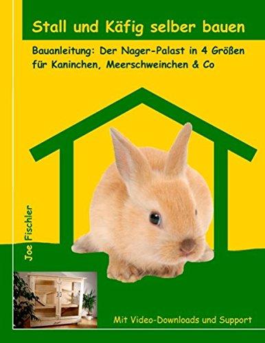 Stall und Käfig selber bauen: Bauanleitung: Der Nager-Palast in 4 Größen für Kaninchen, Meerschweinchen & Co