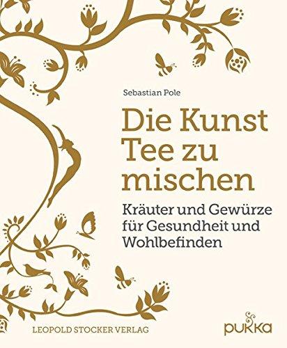Die Kunst Tee zu mischen: Kräuter und Gewürze für Gesundheit und Wohlbefinden