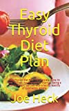 Easy Thyroid Diet Plan: Easy Thyroid Diet Plan: The Complete Guide On How To Treat Hypothyroidism, Vitamins, Eating a low-fat weight loss plan with a terrific stability of culmination, greens.