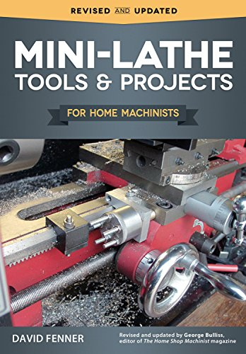 Mini-Lathe Tools and Projects for Home Machinists (Fox Chapel Publishing) Simple, Practical Designs & Modifications to Extend & Improve the Versatility of Your Small Metal Lathe; Over 200 Photos